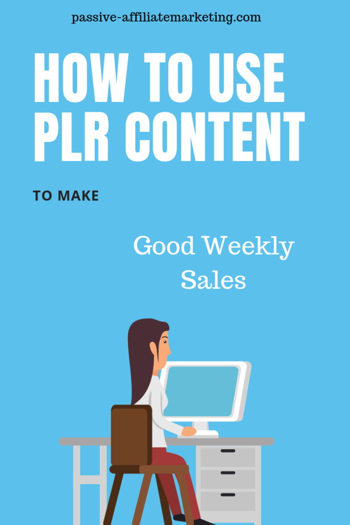 How to Use PLR Content to Make A Good Weekly Sales