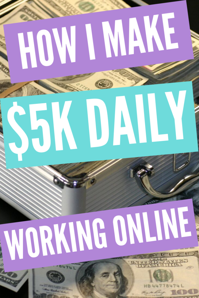 How I Make $5K Daily Online