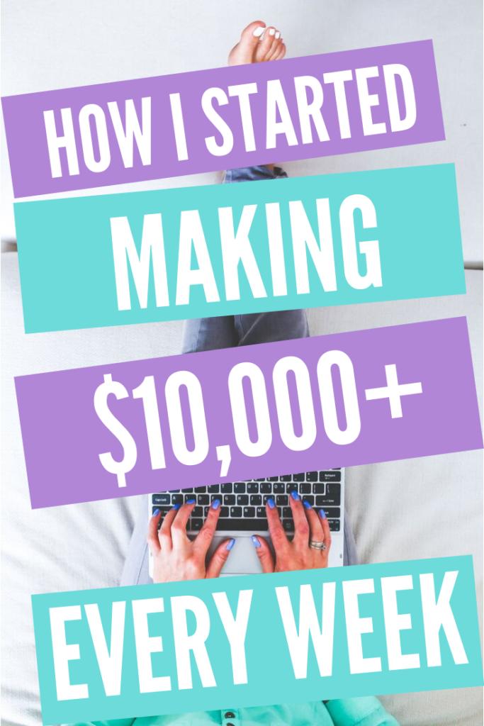 How I Started Making $10,000+ Every Week