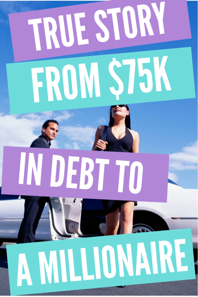 True Story: From $75K In Debt To A Millionaire!