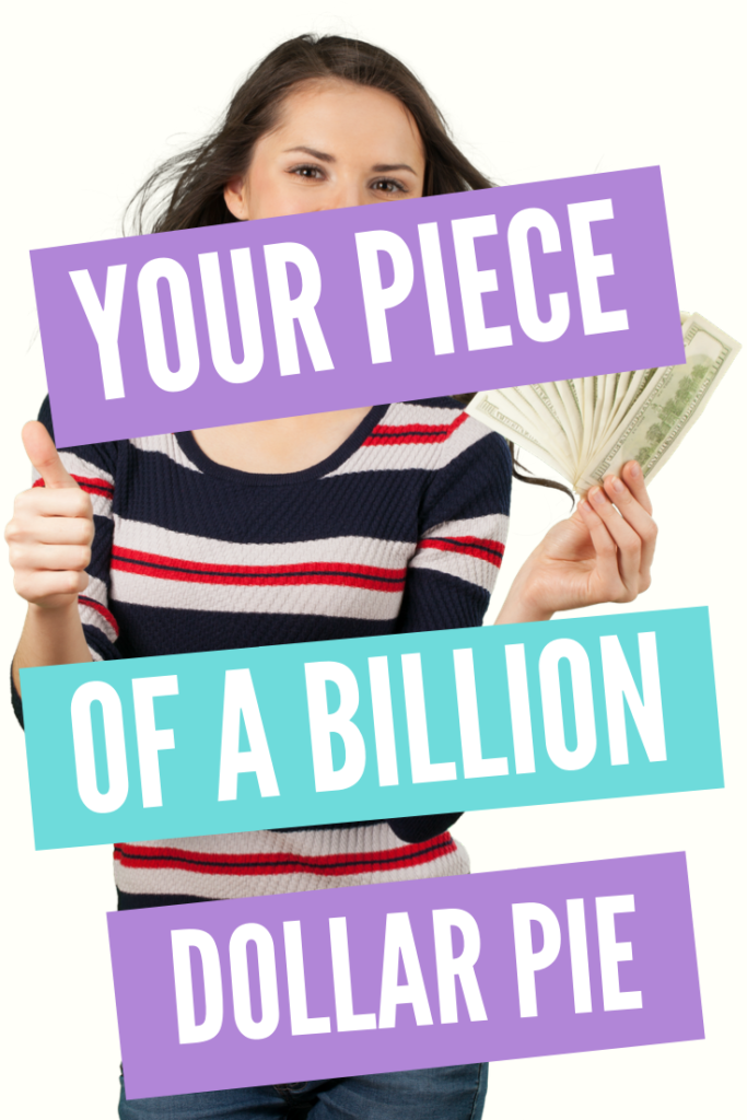 Your Piece Of A BILLION Dollar Pie